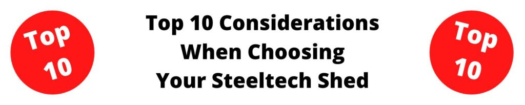 Top 10 considerations when choosing your Steeltech Sheds Unit.